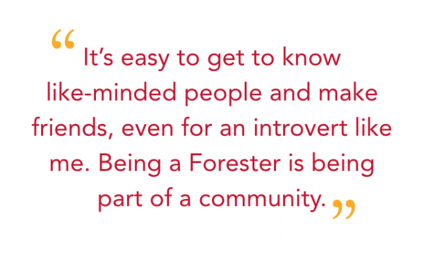 It's easy to get to know like-minded people and make friends, even for an introvert like me. Being a Forester is being part of a community.